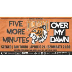 Don Gatto, Five More Minutes, Over My Dawn koncertjegy - Szeged | Gin Tonic | április 21. (szombat) 21:00